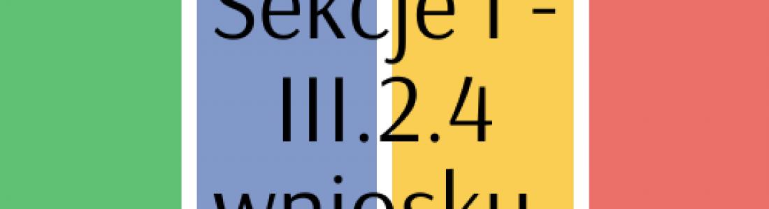 Sekcje I – III.2.4 wniosku